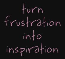 Turn Frustration Into Inspiration T-Shirt