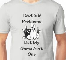 I Got 99 Problems But My Game Ain't One - Bowling Unisex T-Shirt
