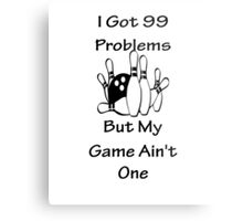 I Got 99 Problems But My Game Ain't One - Bowling Metal Print