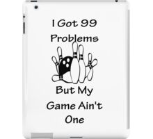 I Got 99 Problems But My Game Ain't One - Bowling iPad Case/Skin