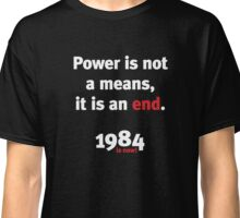 Power is not a means it is an end Classic T-Shirt