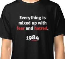 Everything is mixed up with fear and hatred Classic T-Shirt