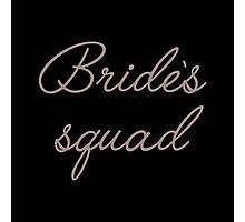 Bride's Squad Photographic Print