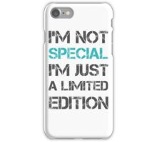 I'm not Special Just Limited Edition Sentence Saying Text iPhone Case/Skin