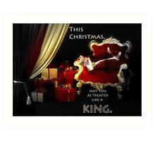 Treated Like a King! Art Print