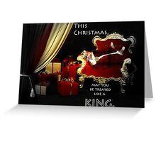 Treated Like a King! Greeting Card