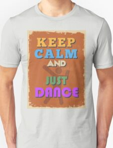 Motivational Quote Poster. Keep Calm and Just Dance. T-Shirt