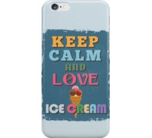 Motivational Quote Poster. Keep Calm and Love Ice Cream. iPhone Case/Skin