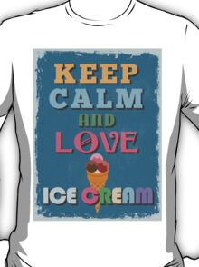 Motivational Quote Poster. Keep Calm and Love Ice Cream. T-Shirt