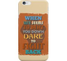Motivational Quote Poster. When Life Seems To Beat You Down Dare To Fight Back. iPhone Case/Skin