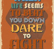 Motivational Quote Poster. When Life Seems To Beat You Down Dare To Fight Back. by sibgat