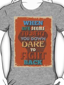 Motivational Quote Poster. When Life Seems To Beat You Down Dare To Fight Back. T-Shirt