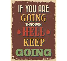 Motivational Quote Poster. If You Are Going Through Hell Keep Going. Photographic Print