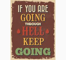 Motivational Quote Poster. If You Are Going Through Hell Keep Going. Unisex T-Shirt