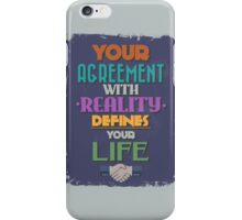 Motivational Quote Poster. Your Agreement with Reality Defines Your Life. iPhone Case/Skin