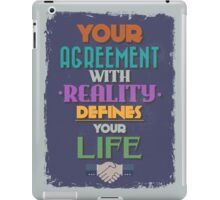 Motivational Quote Poster. Your Agreement with Reality Defines Your Life. iPad Case/Skin