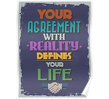Motivational Quote Poster. Your Agreement with Reality Defines Your Life. Poster
