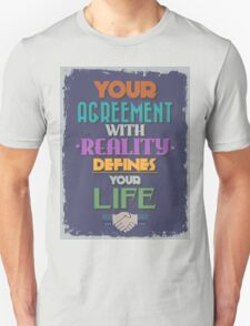 Motivational Quote Poster. Your Agreement with Reality Defines Your Life. T-Shirt