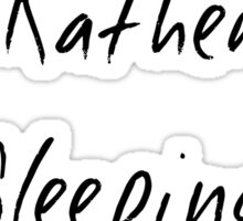 I'd Rather Be Sleeping Original Graphic Sticker