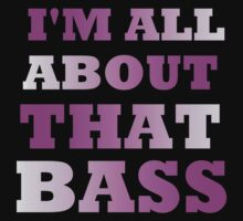 I'M ALL ABOUT THAT BASS T-Shirt