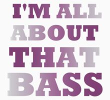 I'M ALL ABOUT THAT BASS Kids Clothes