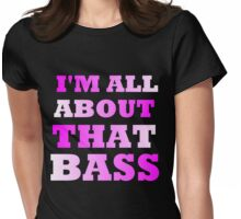 I'M ALL ABOUT THAT BASS Womens Fitted T-Shirt