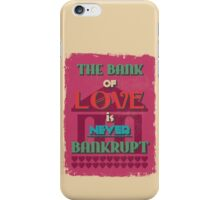 Motivational Quote Poster. The Bank of Love is Never Bankrupt. iPhone Case/Skin