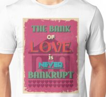 Motivational Quote Poster. The Bank of Love is Never Bankrupt. Unisex T-Shirt