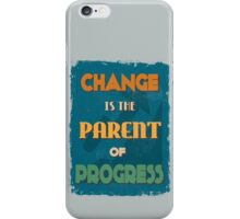 Motivational Quote Poster. Change is the Parent of Progress. iPhone Case/Skin
