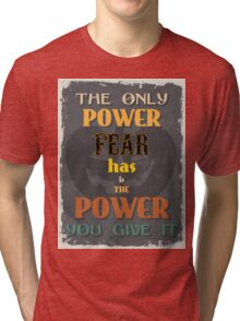 Motivational Quote Poster. The Only Power Fear has is The Power You Give It. Tri-blend T-Shirt