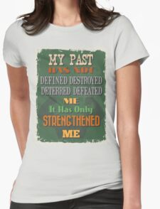 Motivational Quote Poster. My Past Has Not Defined Destroyed Deterred Defeated Me It Has Only Strengthened Me. T-Shirt