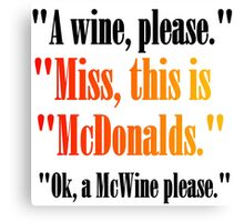 A WINE PLEASE. MISS, THIS IS MCDONALDS Canvas Print
