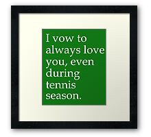 I Vow To Always Love You Even During Tennis Season Framed Print