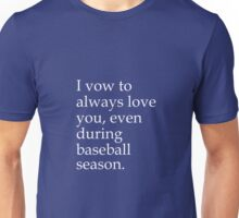 I Vow To Always Love You Even During Baseball Season Unisex T-Shirt