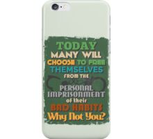Motivational Quote Poster. Today Many Will Choose to Free Themselves from the Personal Imprisonment of their Bad Habits. Why Not You? iPhone Case/Skin