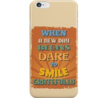 Motivational Quote Poster. When a New Day Begins Dare to Smile Gratefully. iPhone Case/Skin