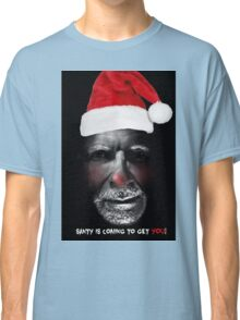 Santa is coming to get you Classic T-Shirt
