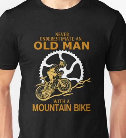 never underestimate old man with a mountain Bike Unisex T-Shirt