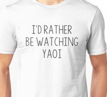 I'd rather be watching yaoi Unisex T-Shirt