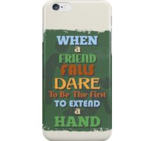 Motivational Quote Poster. When Friend Falls Dare To Be The First To Extend a Hand. iPhone Case/Skin