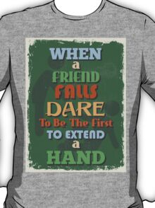 Motivational Quote Poster. When Friend Falls Dare To Be The First To Extend a Hand. T-Shirt