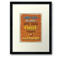 Motivational Quote Poster. Don't Cry Because It's Over Smile Because It Happened. Framed Print