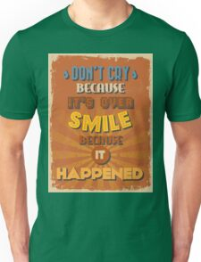 Motivational Quote Poster. Don't Cry Because It's Over Smile Because It Happened. Unisex T-Shirt