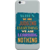 Motivational Quote Poster. When We Are Judging Everything We Are Learning Nothing. iPhone Case/Skin
