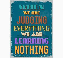 Motivational Quote Poster. When We Are Judging Everything We Are Learning Nothing. Unisex T-Shirt