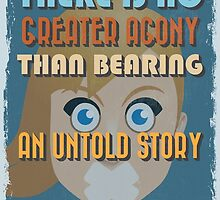 Motivational Quote Poster. There is No Greater Agony Than Bearing an Untold Story Inside You. by sibgat