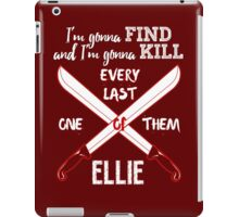 I'm Gonna Find and I'm Gonna Kill Every Last One Of Them iPad Case/Skin