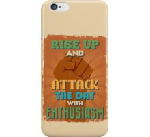 Motivational Quote Poster. Rise Up and Attack The Day With Enthusiasm. iPhone Case/Skin