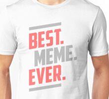 Best. Meme. Ever. Gift for Her! Unisex T-Shirt