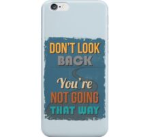 Motivational Quote Poster. Don't Look Back You're Not Going That Way. iPhone Case/Skin
